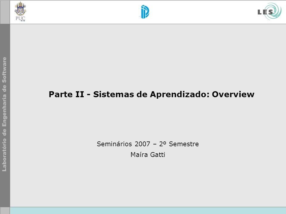 Parte II - Sistemas de Aprendizado: Overview Seminários 2007 – 2º Semestre Maíra Gatti