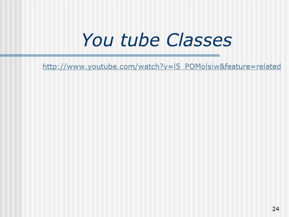 24 You tube Classes   v=l5_POMolsiw&feature=related