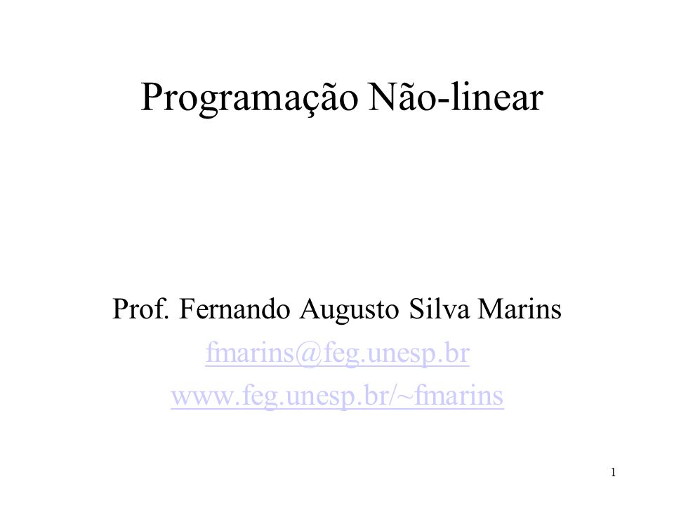 Programação Não-Linear - PNL De forma geral um problema de PNL tem a seguinte forma: A função objetivo f e uma ou mais de uma das funções nas restrições g i possuem termos não lineares.