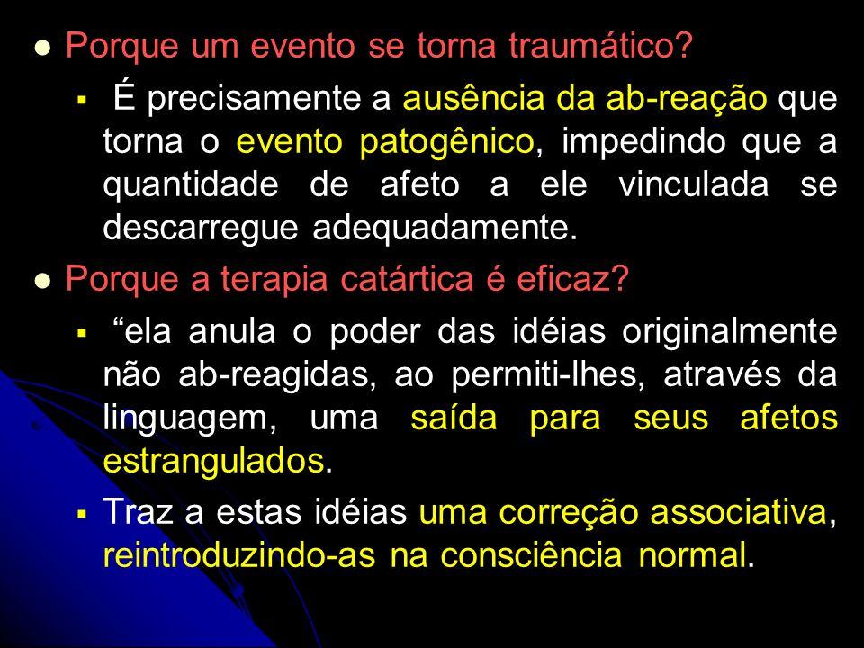 Porque um evento se torna traumático? É precisamente a ausência da ab-reação que torna o evento patogênico, impedindo que a quantidade de afeto a ele