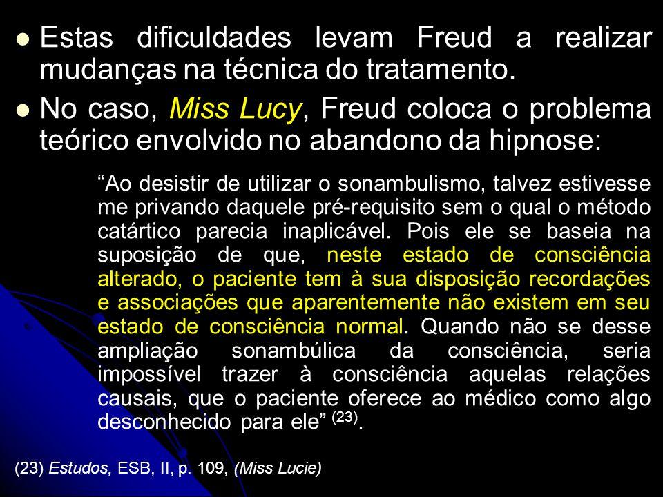 Estas dificuldades levam Freud a realizar mudanças na técnica do tratamento. No caso, Miss Lucy, Freud coloca o problema teórico envolvido no abandono