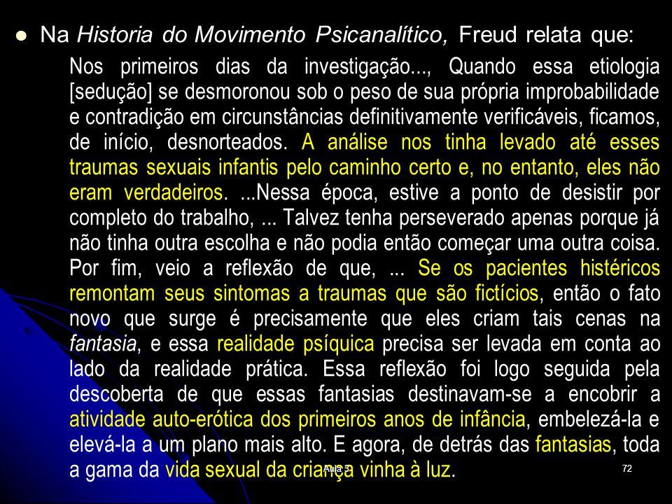 Na Historia do Movimento Psicanalítico, Freud relata que: Nos primeiros dias da investigação..., Quando essa etiologia [sedução] se desmoronou sob o p