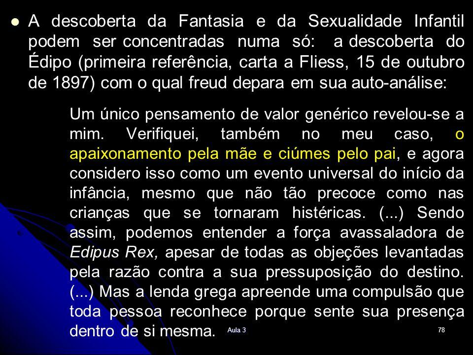 A descoberta da Fantasia e da Sexualidade Infantil podem ser concentradas numa só: a descoberta do Édipo (primeira referência, carta a Fliess, 15 de o