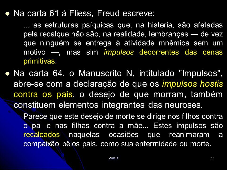 Na carta 61 à Fliess, Freud escreve:... as estruturas psíquicas que, na histeria, são afetadas pela recalque não são, na realidade, lembranças de vez