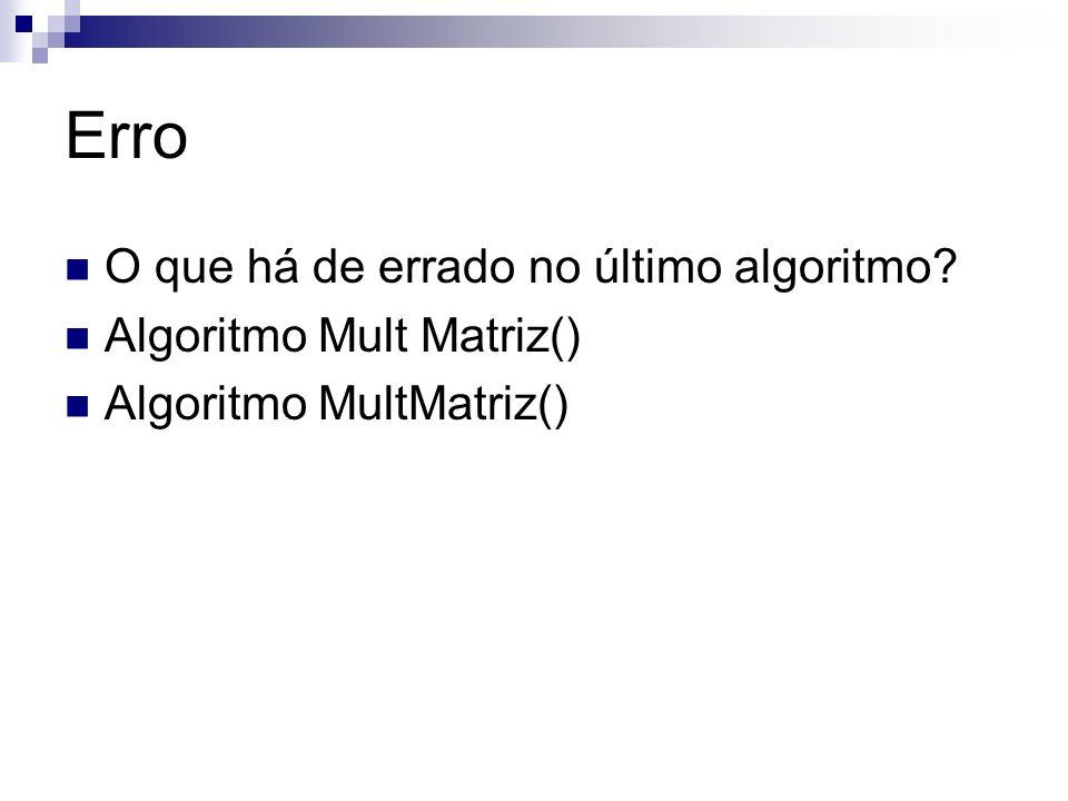 Erro O que há de errado no último algoritmo? Algoritmo Mult Matriz()