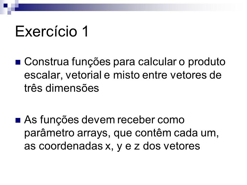 Exercício 1 Construa funções para calcular o produto escalar, vetorial e misto entre vetores de três dimensões As funções devem receber como parâmetro