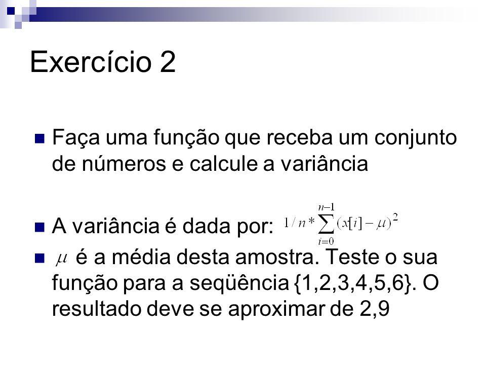 Exercício 2 Faça uma função que receba um conjunto de números e calcule a variância A variância é dada por: é a média desta amostra. Teste o sua funçã