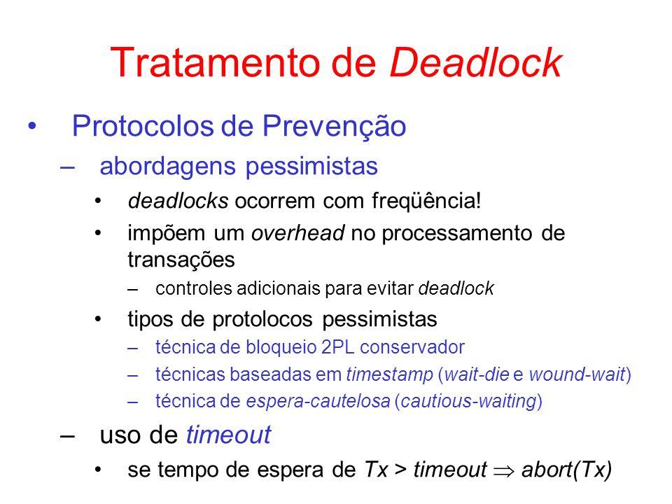 Tratamento de Deadlock Protocolos de Prevenção –abordagens pessimistas deadlocks ocorrem com freqüência! impõem um overhead no processamento de transa