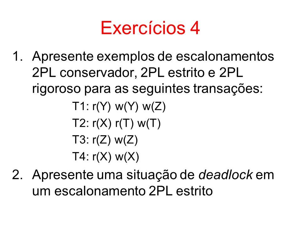 Exercícios 4 1.Apresente exemplos de escalonamentos 2PL conservador, 2PL estrito e 2PL rigoroso para as seguintes transações: T1: r(Y) w(Y) w(Z) T2: r