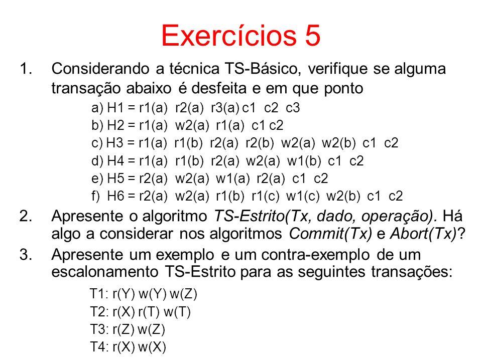 Exercícios 5 1.Considerando a técnica TS-Básico, verifique se alguma transação abaixo é desfeita e em que ponto a) H1 = r1(a) r2(a) r3(a) c1 c2 c3 b)