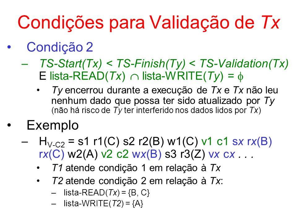 Condições para Validação de Tx Condição 2 –TS-Start(Tx) < TS-Finish(Ty) < TS-Validation(Tx) E lista-READ(Tx) lista-WRITE(Ty) = Ty encerrou durante a e