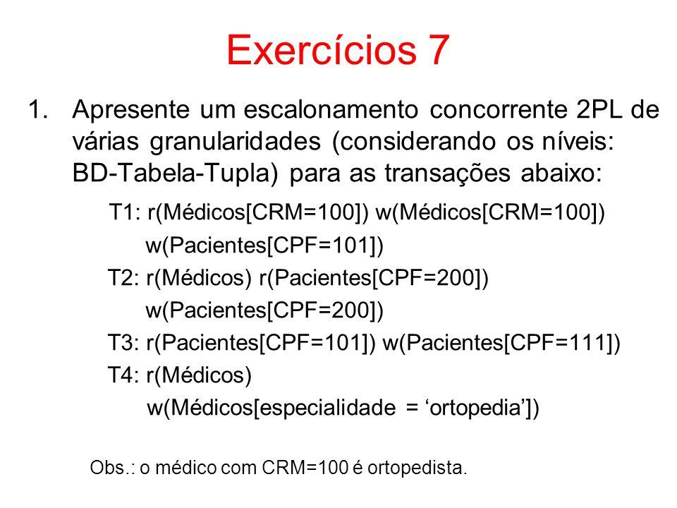 Exercícios 7 1.Apresente um escalonamento concorrente 2PL de várias granularidades (considerando os níveis: BD-Tabela-Tupla) para as transações abaixo