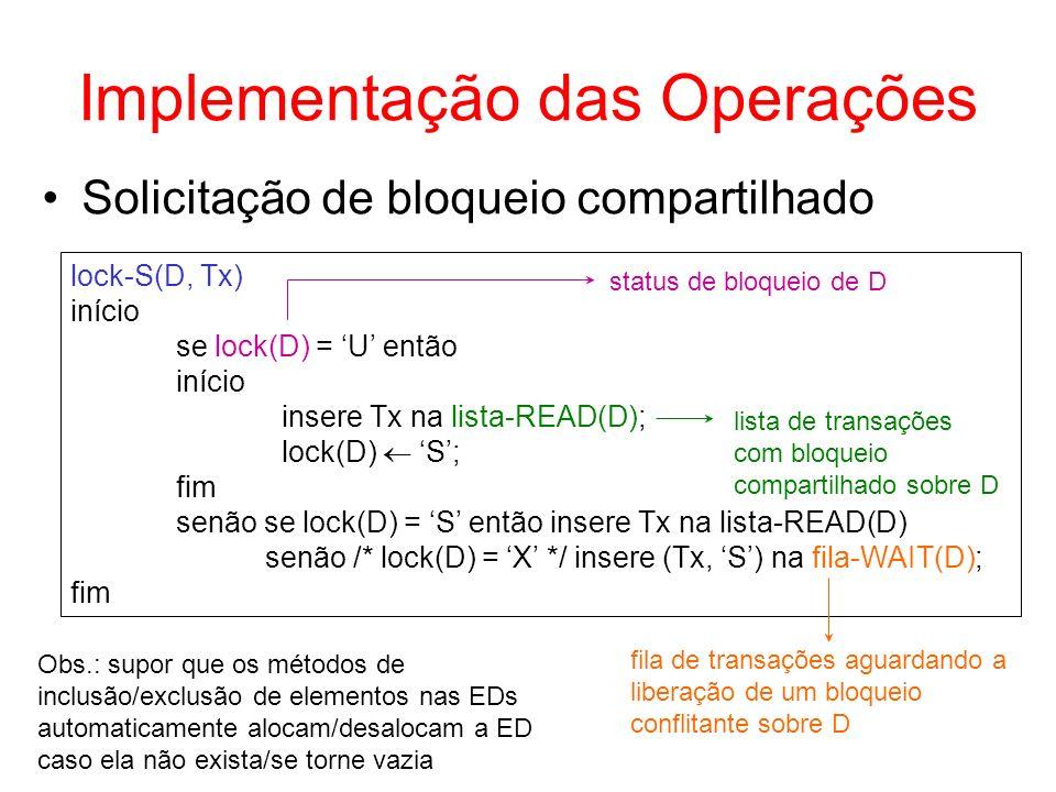 Exercício 2 1.Propor algoritmos de alto nível para as operações: a)lock-X(D, Tx) b)unlock(D, Tx) (considere que essa operação também pode retirar transações da fila-WAIT e solicitar novos bloqueios) 2.O algoritmo lock-S(D, Tx) apresentado anteriormente pode gerar starvation (espera indefinida de Tx, se Tx solicitou lock-X(D, Tx) e lista- READ(D) nunca fica vazia!).