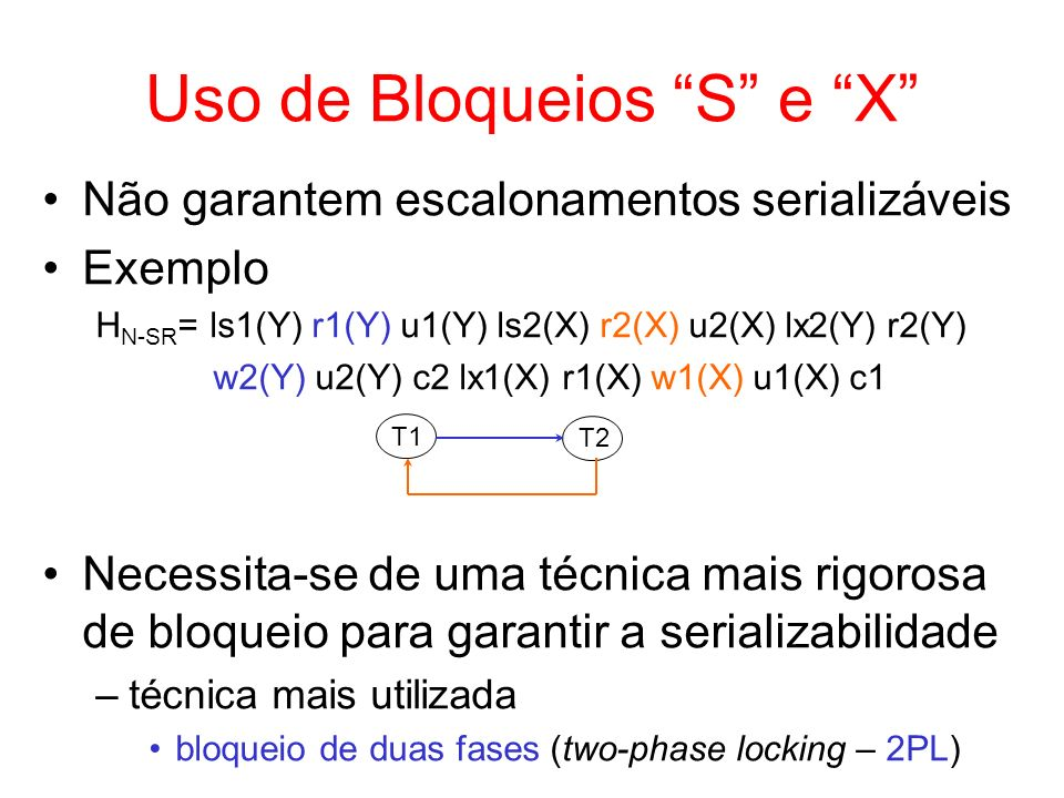 Exemplo T1: deseja atualizar os dados do médico com CRM 100 (está no bloco B 1 -M) e do paciente com CPF 200 (está no bloco B 2 -P) T2: deseja atualizar os médicos ortopedistas (estão no bloco B 10 -M) T3: deseja ler os dados do médico com CRM 50 (está no bloco B 1 -M) e todos os dados de pacientes Escalonamento (apenas os bloqueios são mostrados) H 2PL-VG = lix1(BD) lix1(Médicos) lix2(BD) lis3(BD) lis3(Médicos) lis3(Médicos.BlocoB 1 -M) Iix1(Médicos.BlocoB 1 -M) lx1(Médicos[CRM=100]) lix2(Médicos) lx2(Médicos.BlocoB 10 -M) ls3(Médicos[CRM=50]) lix1(Pacientes) Iix1(Pacientes.BlocoB 2 -P) lx1(Pacientes[CPF=200]) u1(Pacientes[CPF=200]) u1(Pacientes.BlocoB 2 -P) u1(Pacientes) ls3(Pacientes) u2(Médicos.BlocoB 10 -M) u2(Médicos) u2(BD) u1(Médicos[CRM=100]) u1(Médicos.BlocoB 1 -M) u1(Médicos) u1(BD) u3(Médicos[CRM=50]) u3(Médicos.BlocoB 1 -M) u3(Médicos) u3(Pacientes) u3(BD)