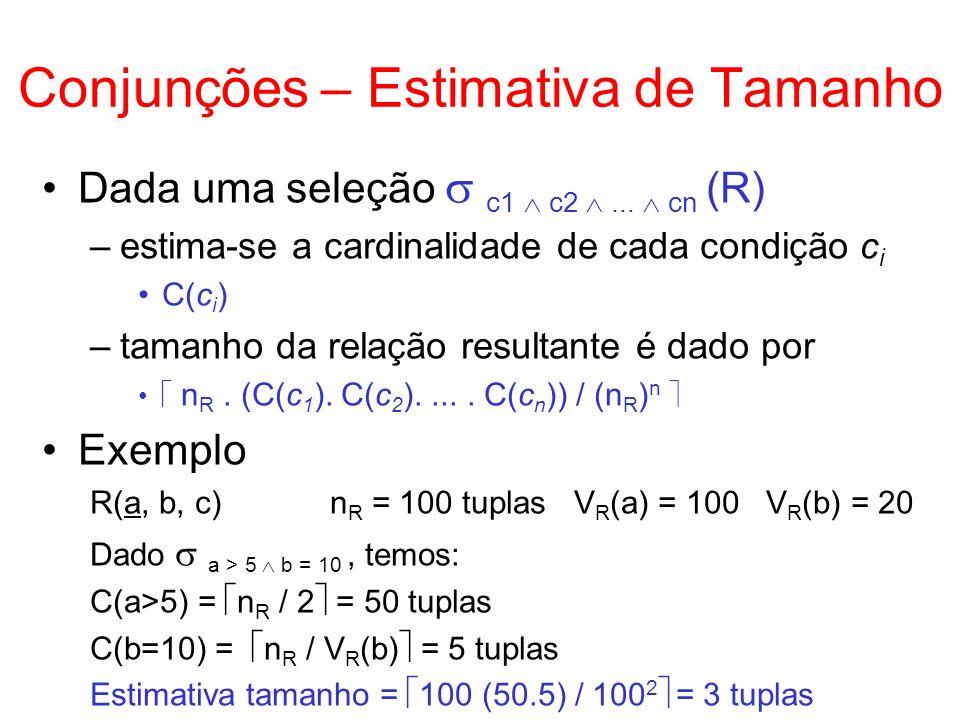 Conjunções – Estimativa de Tamanho Dada uma seleção c1 c2... cn (R) –estima-se a cardinalidade de cada condição c i C(c i ) –tamanho da relação result