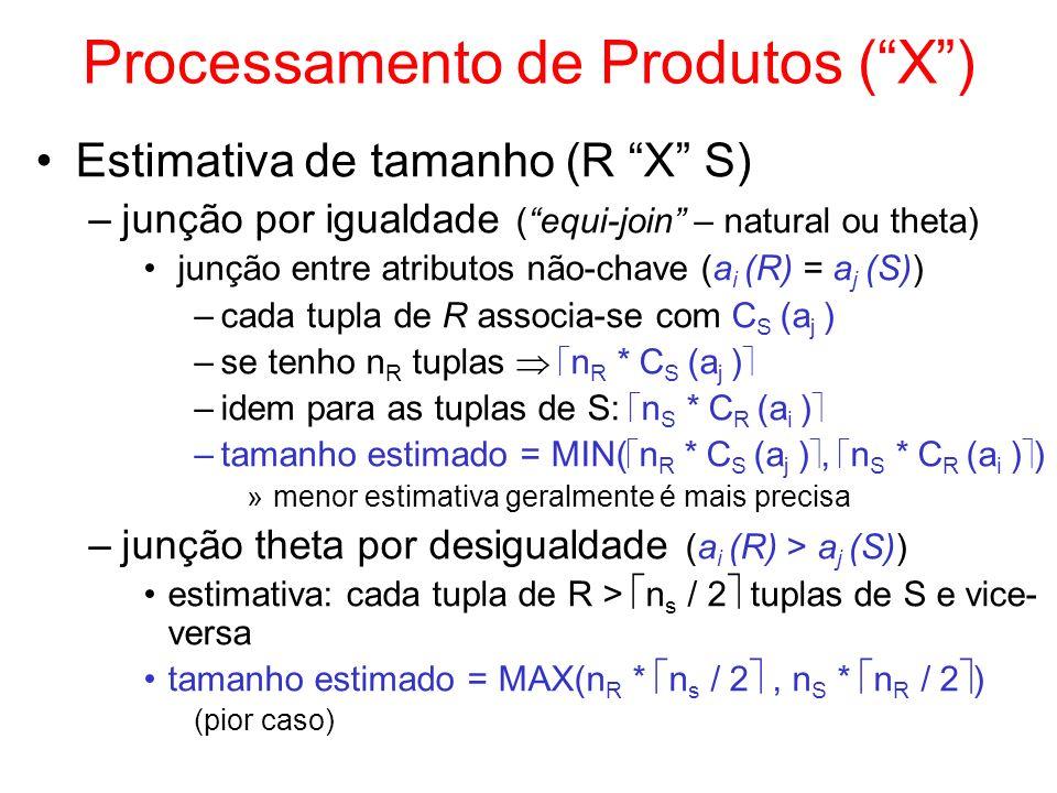 Processamento de Produtos (X) Estimativa de tamanho (R X S) –junção por igualdade (equi-join – natural ou theta) junção entre atributos não-chave (a i