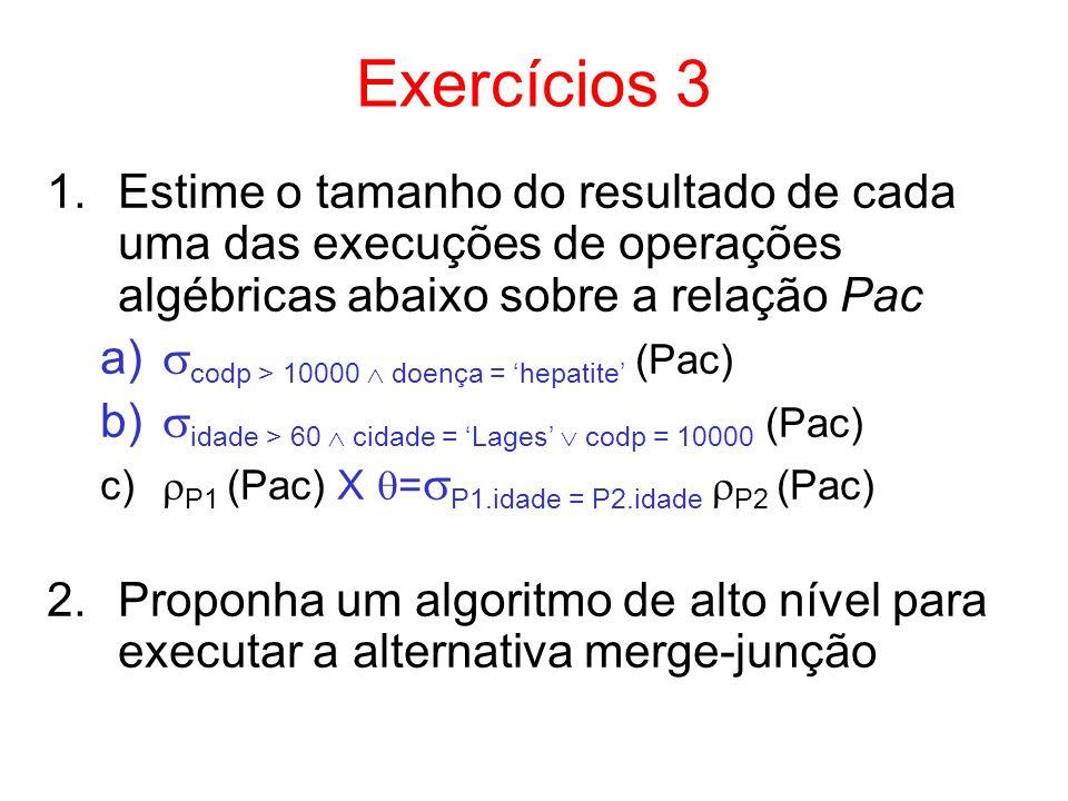 Exercícios 3 1.Estime o tamanho do resultado de cada uma das execuções de operações algébricas abaixo sobre a relação Pac a) codp > 10000 doença = hep