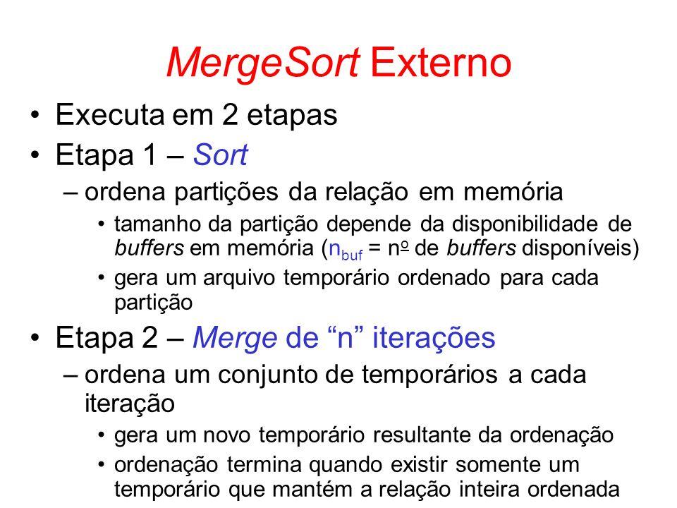 Executa em 2 etapas Etapa 1 – Sort –ordena partições da relação em memória tamanho da partição depende da disponibilidade de buffers em memória (n buf