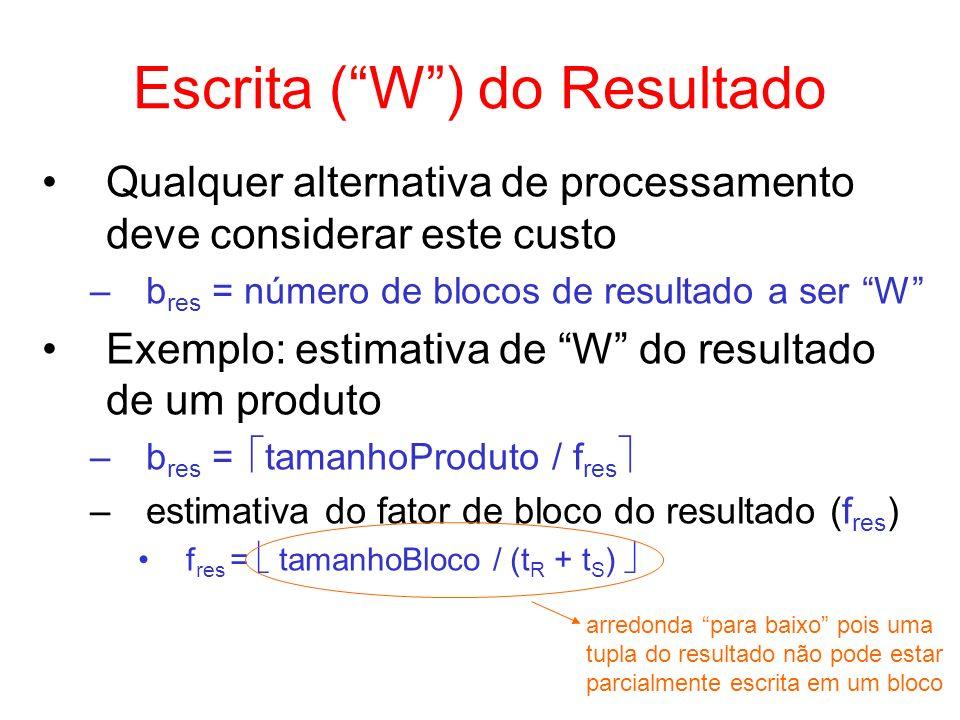 Escrita (W) do Resultado Qualquer alternativa de processamento deve considerar este custo –b res = número de blocos de resultado a ser W Exemplo: esti