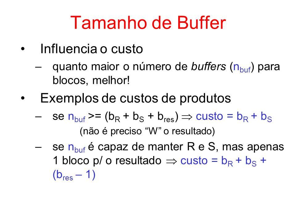 Tamanho de Buffer Influencia o custo –quanto maior o número de buffers (n buf ) para blocos, melhor! Exemplos de custos de produtos –se n buf >= (b R