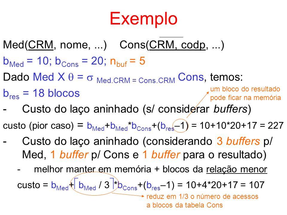 Exemplo Med(CRM, nome,...) Cons(CRM, codp,...) b Med = 10; b Cons = 20; n buf = 5 Dado Med X = Med.CRM = Cons.CRM Cons, temos: b res = 18 blocos -Cust