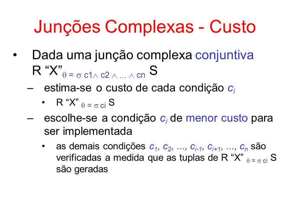 Junções Complexas - Custo Dada uma junção complexa conjuntiva R X = c1 c2... cn S –estima-se o custo de cada condição c i R X = ci S –escolhe-se a con