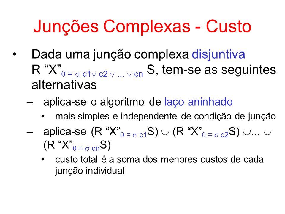 Junções Complexas - Custo Dada uma junção complexa disjuntiva R X = c1 c2... cn S, tem-se as seguintes alternativas –aplica-se o algoritmo de laço ani