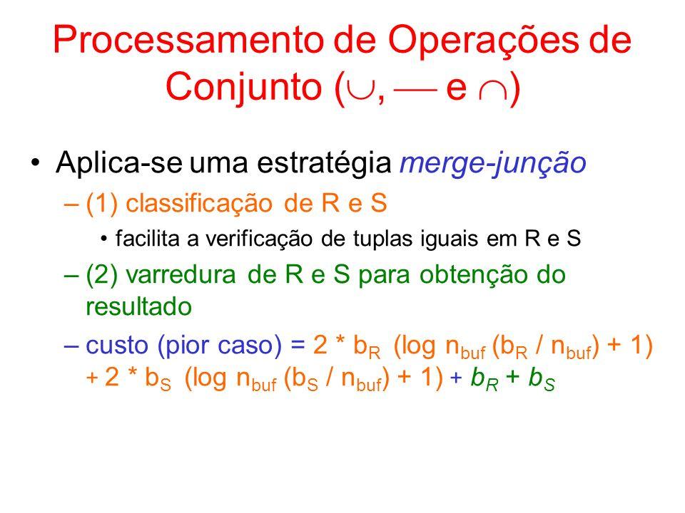 Processamento de Operações de Conjunto (, e ) Aplica-se uma estratégia merge-junção –(1) classificação de R e S facilita a verificação de tuplas iguai