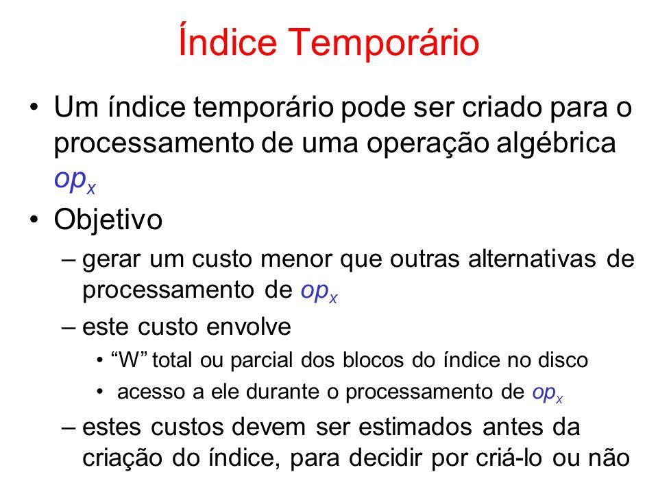 Índice Temporário Um índice temporário pode ser criado para o processamento de uma operação algébrica op x Objetivo –gerar um custo menor que outras a
