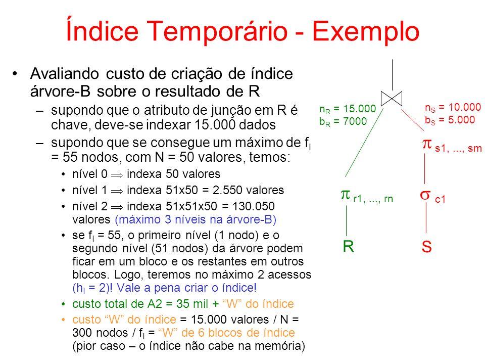 Índice Temporário - Exemplo R S c1 s1,..., sm r1,..., rn n S = 10.000 b S = 5.000 n R = 15.000 b R = 7000 Avaliando custo de criação de índice árvore-