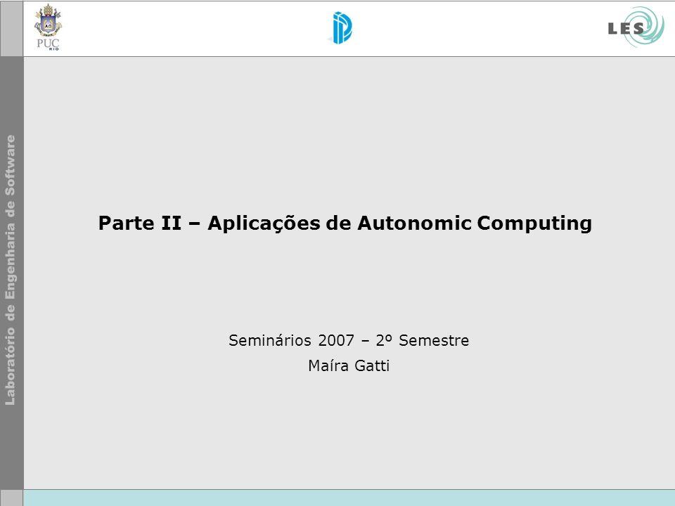 Parte II – Aplicações de Autonomic Computing Seminários 2007 – 2º Semestre Maíra Gatti