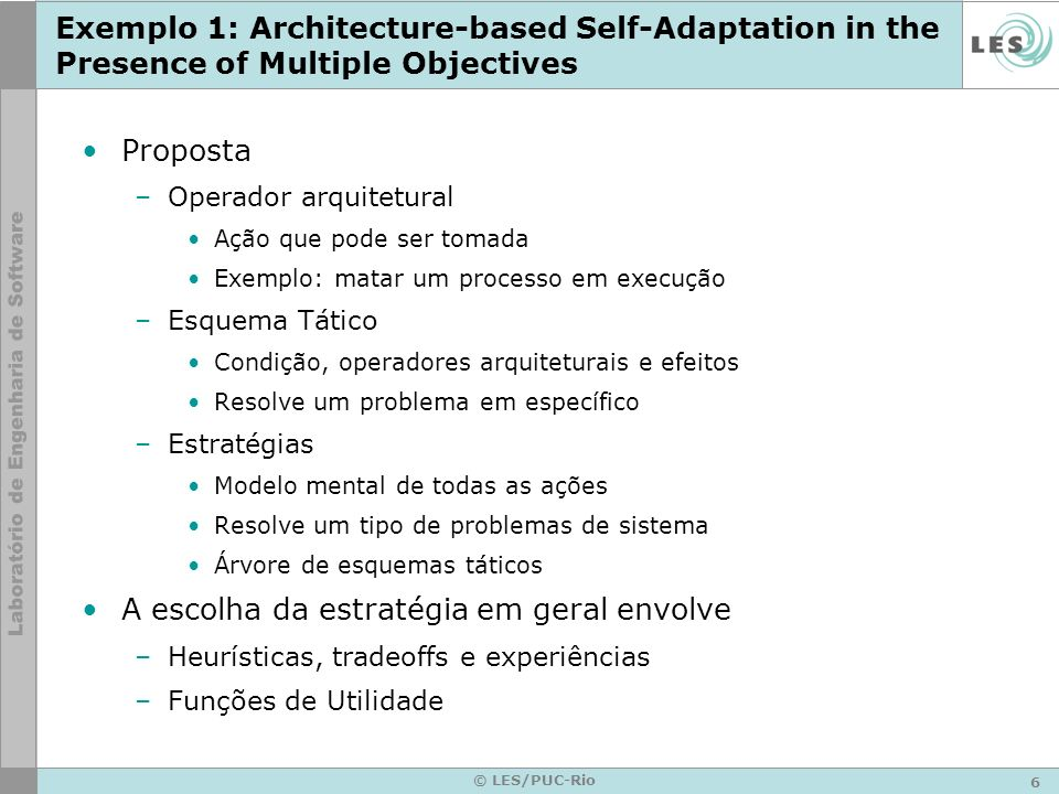 7 © LES/PUC-Rio Exemplo 1: Architecture-based Self-Adaptation in the Presence of Multiple Objectives Função de Utilidade