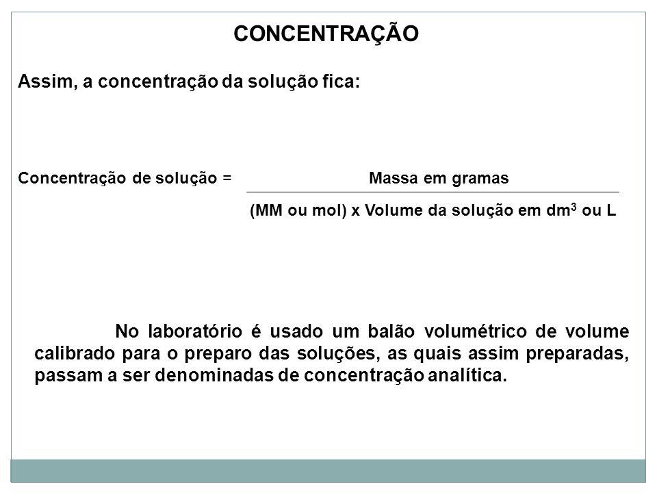 Assim, a concentração da solução fica: Concentração de solução = Massa em gramas (MM ou mol) x Volume da solução em dm 3 ou L CONCENTRAÇÃO No laborató
