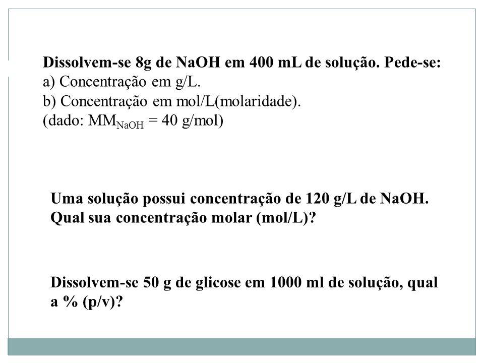 Dissolvem-se 8g de NaOH em 400 mL de solução. Pede-se: a) Concentração em g/L. b) Concentração em mol/L(molaridade). (dado: MM NaOH = 40 g/mol) Uma so