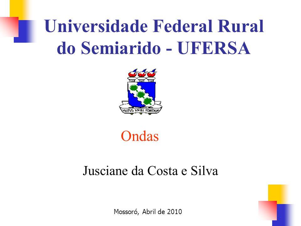 Ondas Jusciane da Costa e Silva Mossoró, Abril de 2010 Universidade Federal Rural do Semiarido - UFERSA