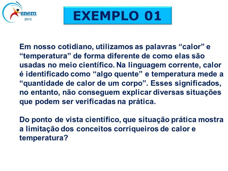 EXEMPLO 01 Em nosso cotidiano, utilizamos as palavras calor e temperatura de forma diferente de como elas são usadas no meio científico. Na linguagem