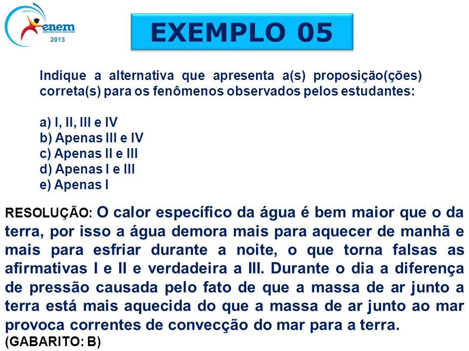 EXEMPLO 05 Indique a alternativa que apresenta a(s) proposição(ções) correta(s) para os fenômenos observados pelos estudantes: a) I, II, III e IV b) A