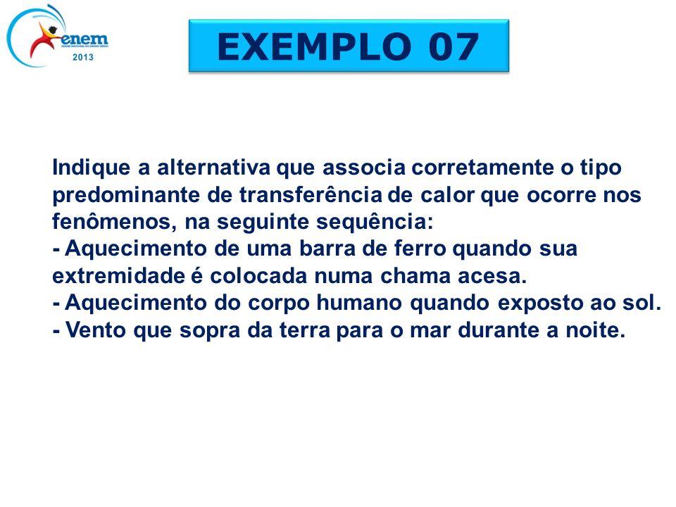 EXEMPLO 07 Indique a alternativa que associa corretamente o tipo predominante de transferência de calor que ocorre nos fenômenos, na seguinte sequênci