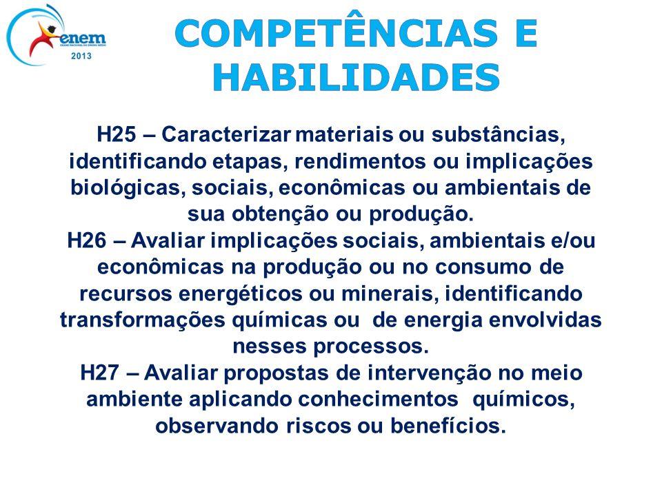 H25 – Caracterizar materiais ou substâncias, identificando etapas, rendimentos ou implicações biológicas, sociais, econômicas ou ambientais de sua obt