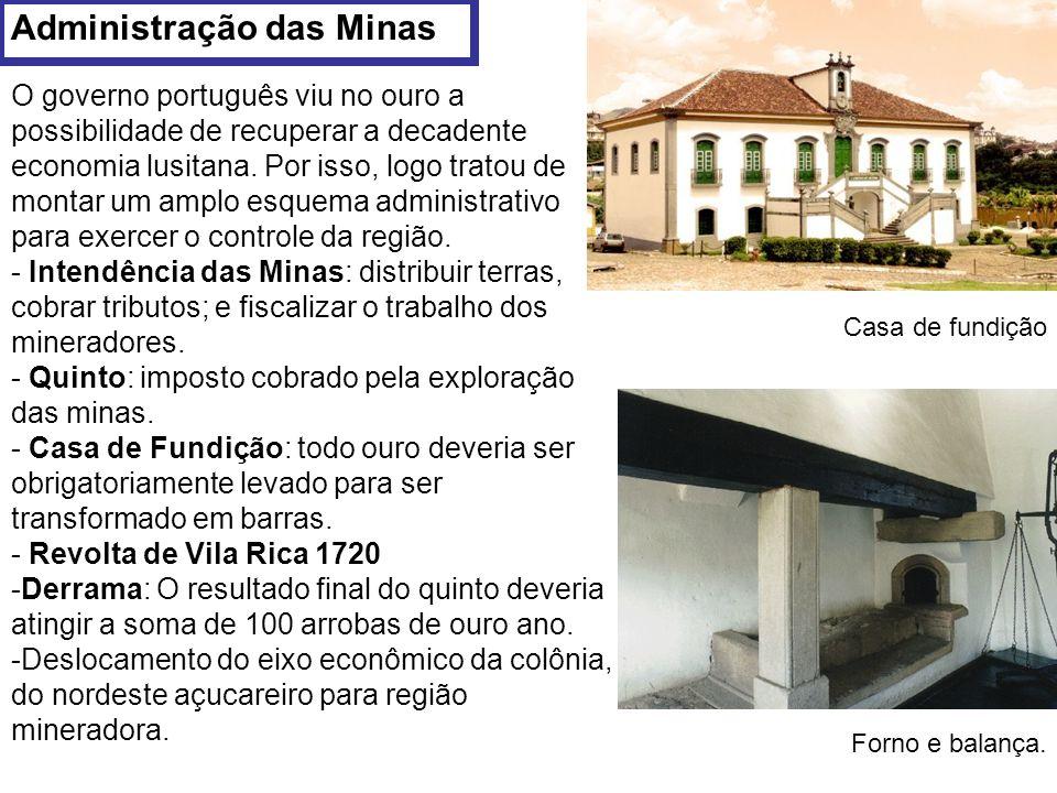 Administração das Minas O governo português viu no ouro a possibilidade de recuperar a decadente economia lusitana. Por isso, logo tratou de montar um