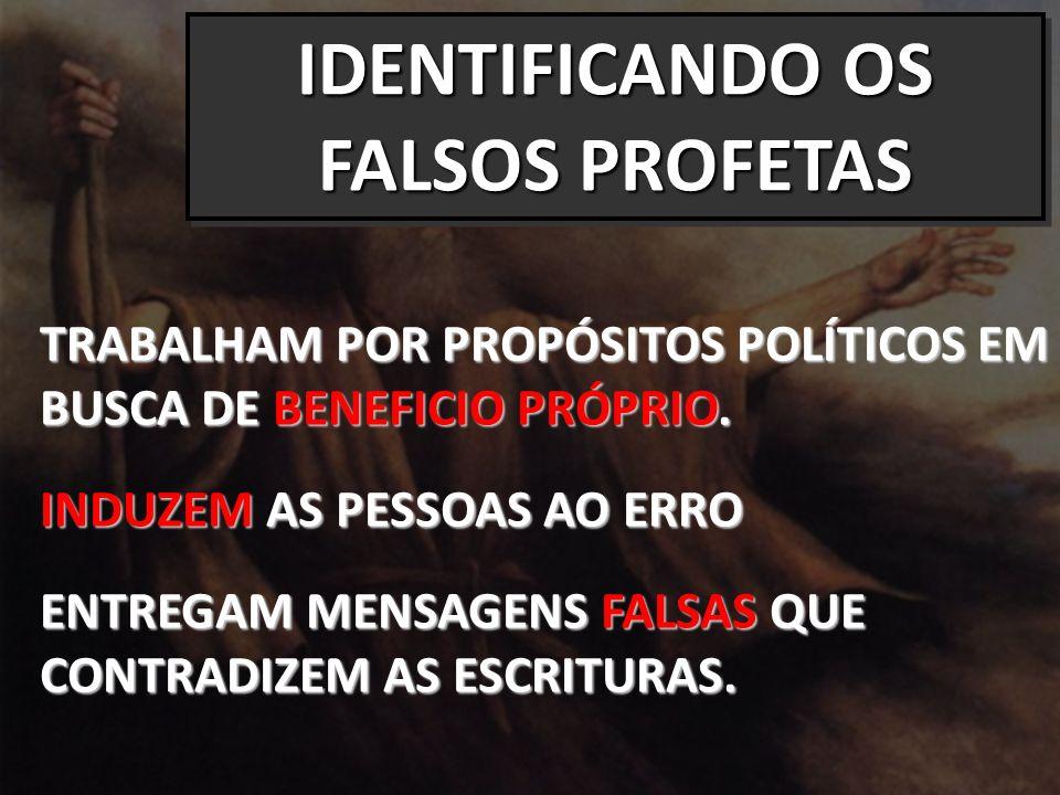 IDENTIFICANDO OS FALSOS PROFETAS TRABALHAM POR PROPÓSITOS POLÍTICOS EM BUSCA DE BENEFICIO PRÓPRIO.