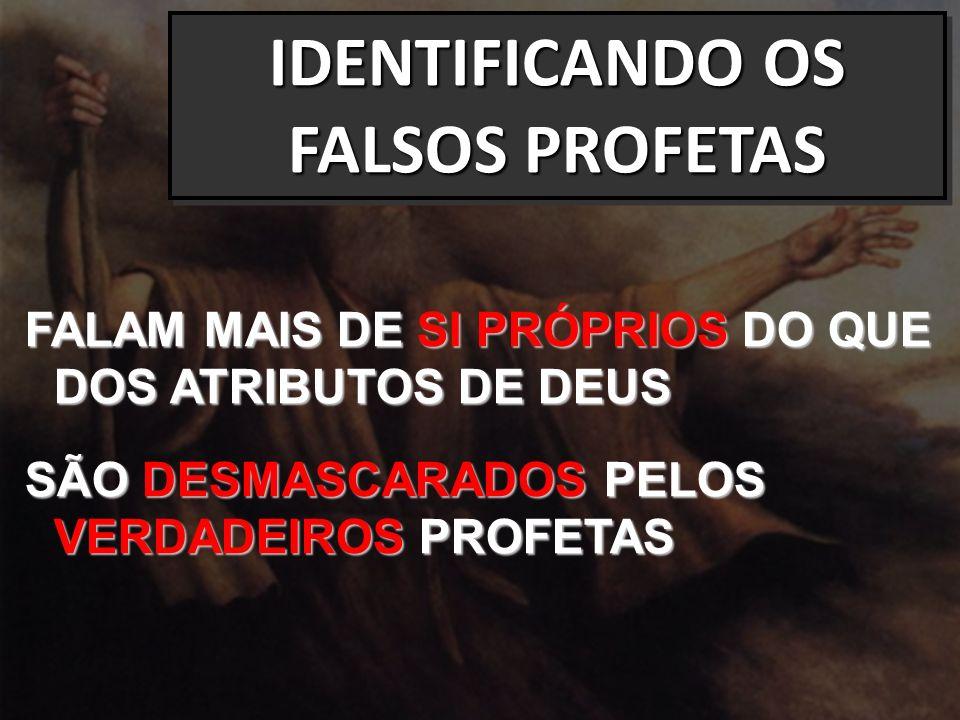 FALAM MAIS DE SI PRÓPRIOS DO QUE DOS ATRIBUTOS DE DEUS SÃO DESMASCARADOS PELOS VERDADEIROS PROFETAS IDENTIFICANDO OS FALSOS PROFETAS