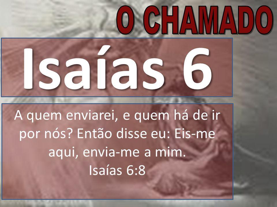 Isaías 6 A quem enviarei, e quem há de ir por nós.