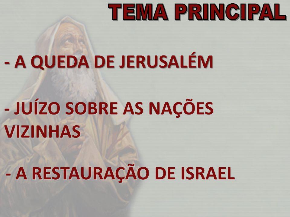 - A QUEDA DE JERUSALÉM - JUÍZO SOBRE AS NAÇÕES VIZINHAS - A RESTAURAÇÃO DE ISRAEL
