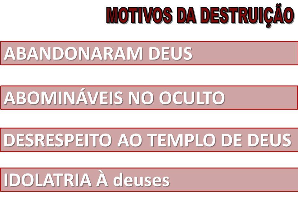 ABANDONARAM DEUS ABOMINÁVEIS NO OCULTO DESRESPEITO AO TEMPLO DE DEUS IDOLATRIA À deuses