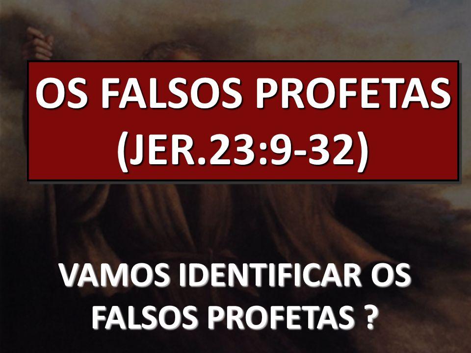 OS FALSOS PROFETAS (JER.23:9-32) VAMOS IDENTIFICAR OS FALSOS PROFETAS ?