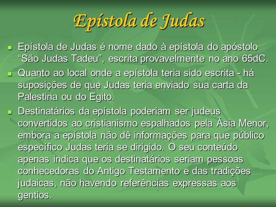 Epístola de Judas é nome dado à epístola do apóstolo São Judas Tadeu, escrita provavelmente no ano 65dC. Epístola de Judas é nome dado à epístola do a
