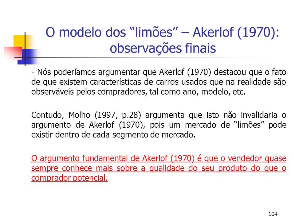 104 O modelo dos limões – Akerlof (1970): observações finais - Nós poderíamos argumentar que Akerlof (1970) destacou que o fato de que existem caracte