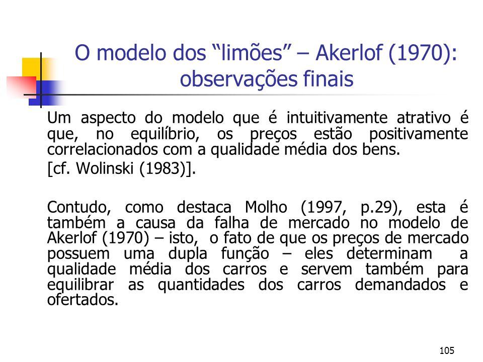 105 O modelo dos limões – Akerlof (1970): observações finais Um aspecto do modelo que é intuitivamente atrativo é que, no equilíbrio, os preços estão
